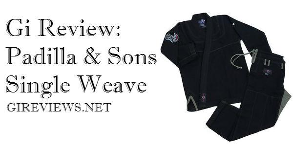 Gi Review: Padilla & Sons Single Weave