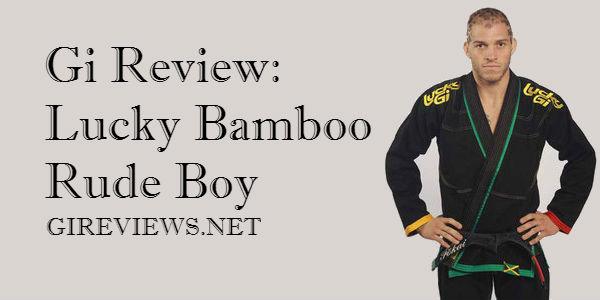 Gi Review: Lucky Bamboo Rude Boy