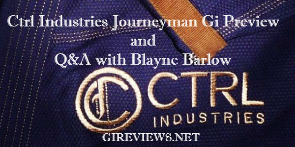 Ctrl Industries Journeyman Gi Preview and Q&A with Blayne Barlow