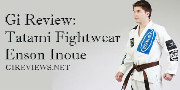 Gi Review: Tatami Fightwear Enson Inoue