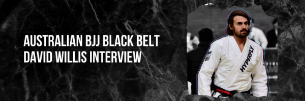 Australian BJJ Black Belt David Willis INTERVIEW